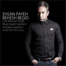 Ehsan Payeh - Behesh Begid
