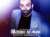 متن آهنگ نزدیکی به من از مسعود صادقلو